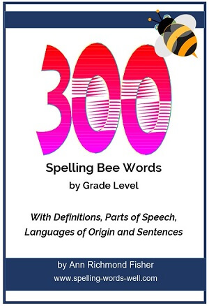 300 Spelling Bee Word Lists by grade level, with sentences, definitions, parts of speech and languages, from www.spelling-words-well.com